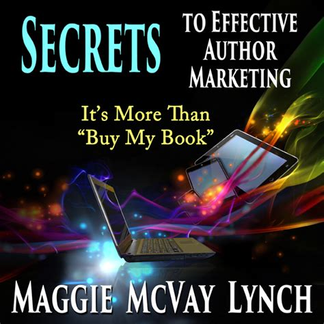 no more secrets books secrets to effective author marketing audio 72 maggie lynch