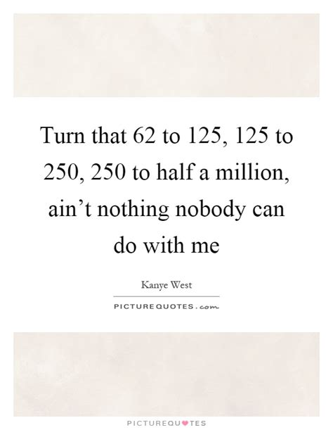 Half A Millionthat Is An Absolutely 2 by Turn That 62 To 125 125 To 250 250 To Half A Million