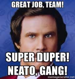 Great Meme - great job team super duper neato gang ron burgundy