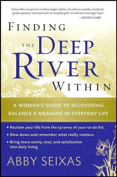 finding the deep river within a woman s finding the deep river within a woman s guide to recovering balance and meaning in everyday