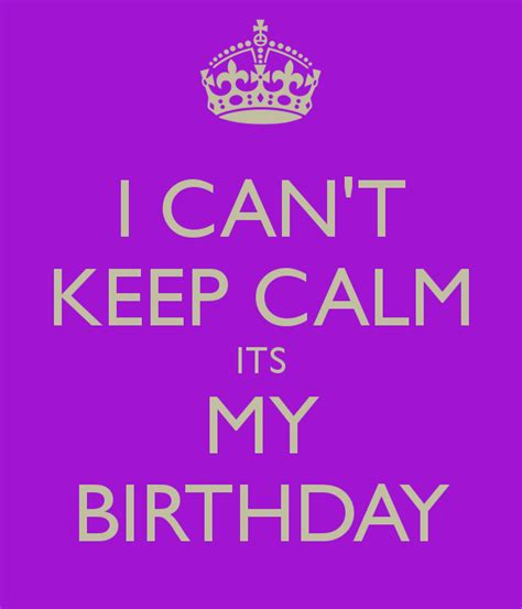 Keep Calm Birthday Meme - keep calm my birthday is today memes