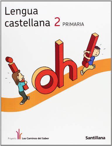 libro proyecto los caminos del libro proyecto los caminos del saber lengua castellana 2 educaci 243 n primaria di aa vv