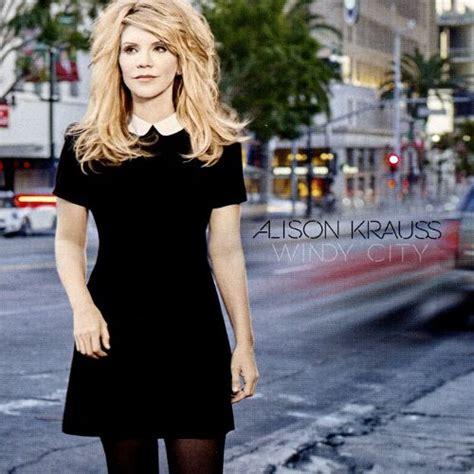 alison krauss windy city album windy city alison krauss songs reviews credits