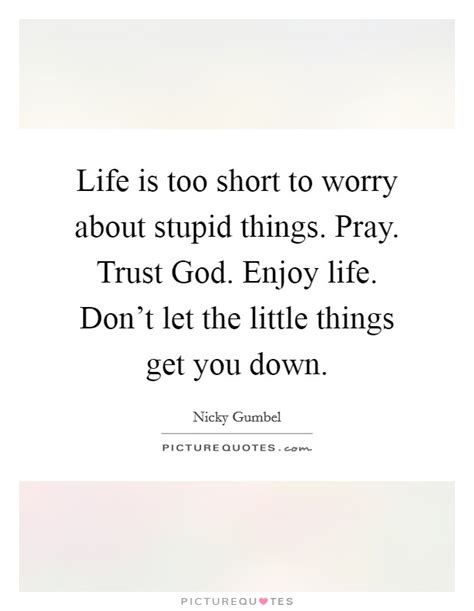 Don T Let Little Things Get You Down Wisdom Thoughts - little things in life quotes sayings little things in