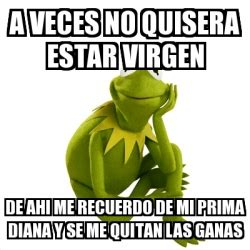 descargar gratis follando a mi prima virgen meme kermit the frog a veces no quisera estar virgen de