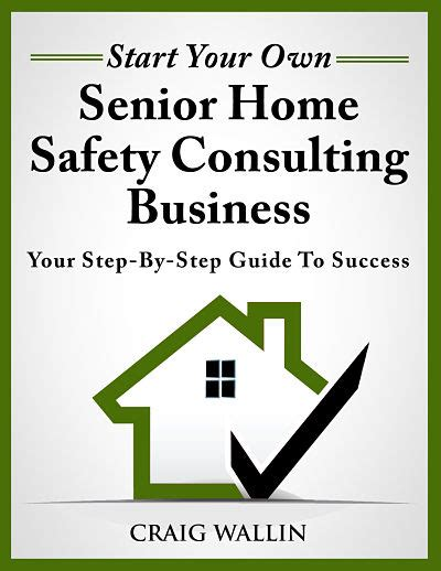 Start Your Own Consulting Business start your own senior home safety consulting business