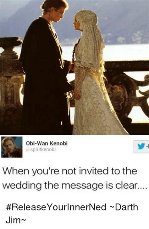 Not Invited To Wedding obi wan kenobi when you re not invited to the wedding the