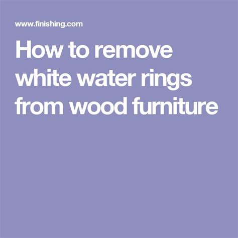 How To Remove Watermarks From Wood Furniture by 1000 Ideas About Remove Water Rings On To