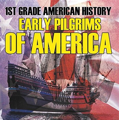 a child s introduction to american history the experiences and events that shaped our country books 1st grade american history early pilgrims of america