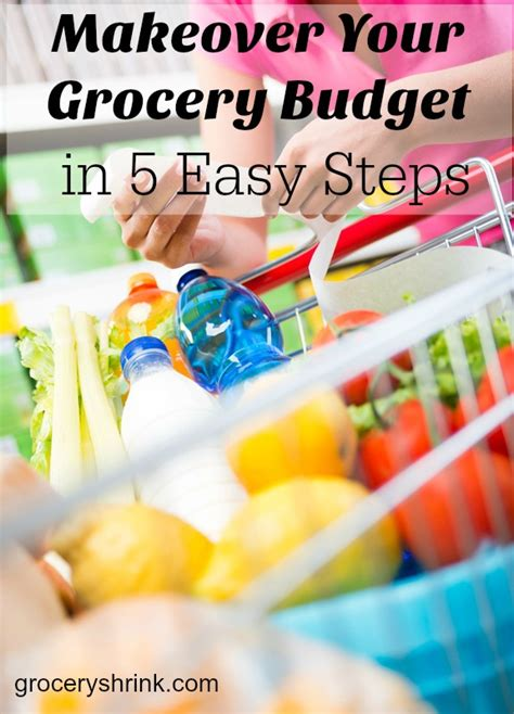 makeover  grocery budget   easy steps grocery shrink