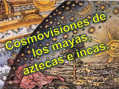 imagenes mayas e incas cosmovisiones de los mayas aztecas e incas
