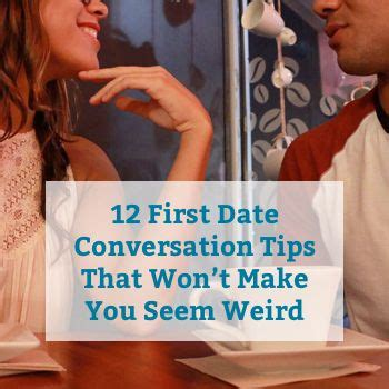 12 Tips On How To Date by 12 Date Conversation Tips That Won T Make You Seem