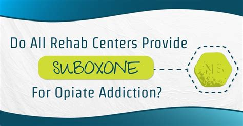 Suboxzone Detox Ceters In Upstate Ny by Do All Rehab Centers Provide Suboxone For Opiate Addiction