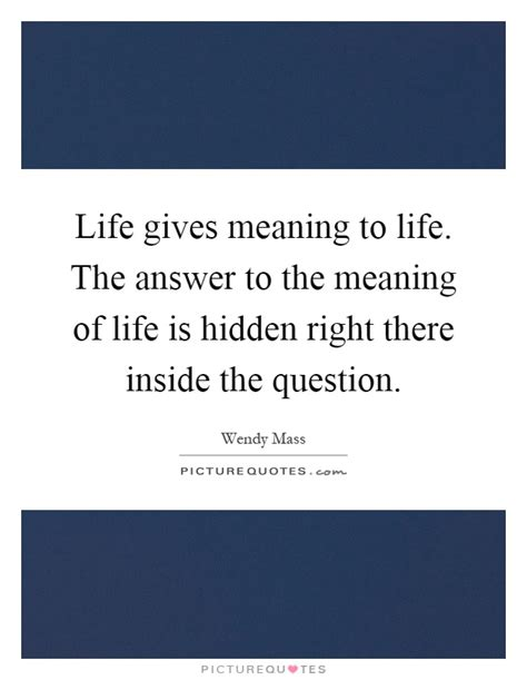 right meaning life gives meaning to life the answer to the meaning of