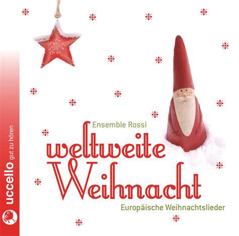 Len Aus Es Schlafen Alle Leute Text by Weihnachtslieder Weltweite Weihnacht H 246 Rb 252 Cher Und