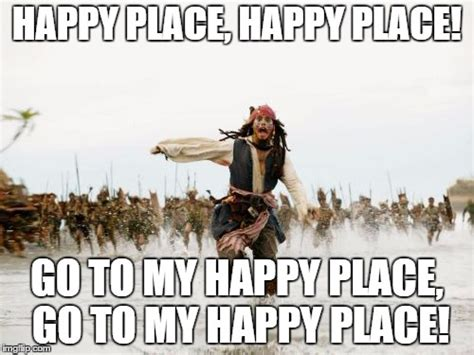 Happy Place Meme - jack sparrow being chased meme imgflip