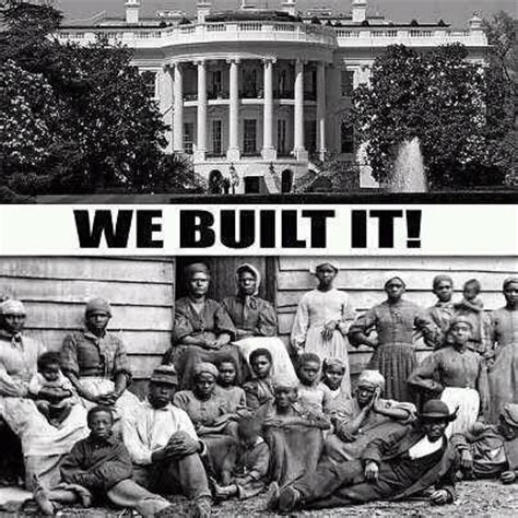 Who Is In Charge Of The House Of Representatives by Not Only Did Slaves Build The White House They Built Just About Everything Else In This Country