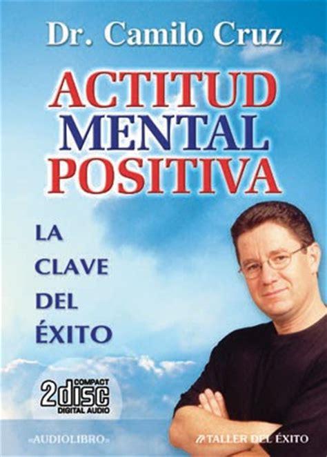 actitud positiva pdf libros de autoayuda gratis la actitud mental positiva camilo cruz