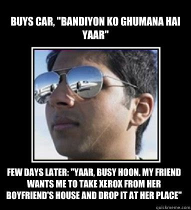 Rich Delhi Boy Meme - buys car quot bandiyon ko ghumana hai yaar quot few days later