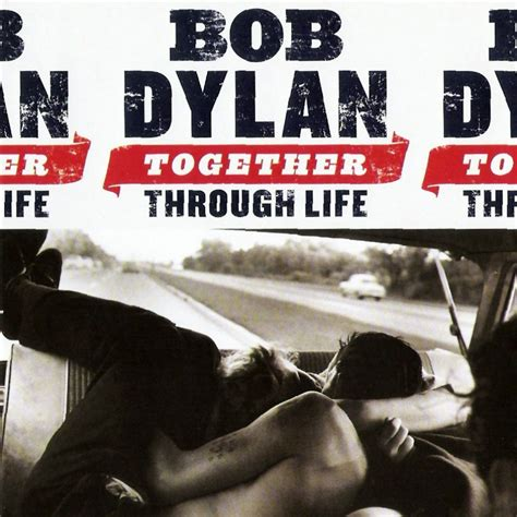 4 lies culture tells us about living together before bob dylan together through life lyrics and tracklist