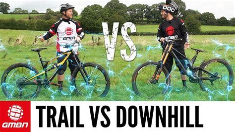 bike challenges trail bike vs downhill mountain bike the challenges doovi