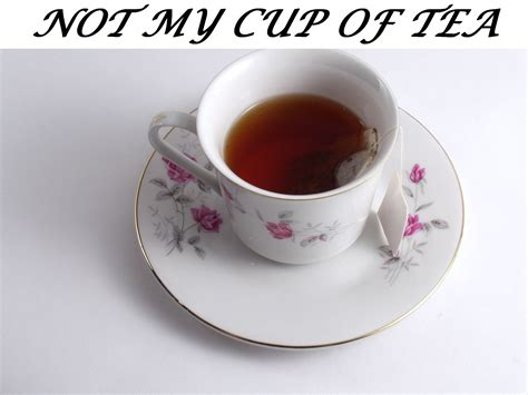 My Cup Of Tea idiom not my cup of tea course malta