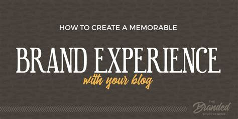how to start a brand how to create a memorable brand experience with your