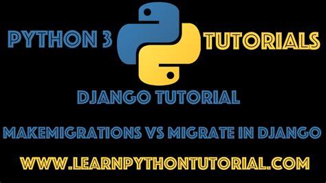 Django Tutorial Makemigrations | django tutorial makemigrations vs migrate in django youtube
