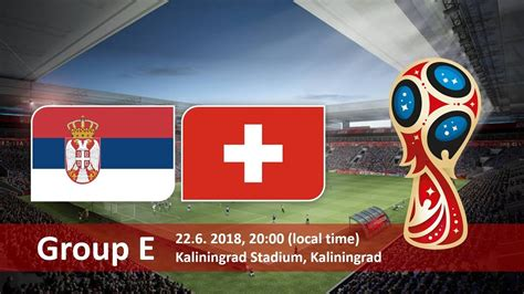 Switzerland Vs Serbia Serbia Vs Switzerland E 2018 Fifa World Cup