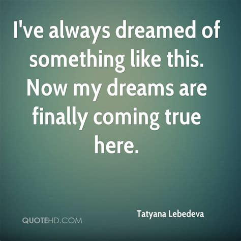 My College Dreams Are Finally Coming True And I Graduated Two Decades Ago Tatyana Lebedeva Quotes Quotehd