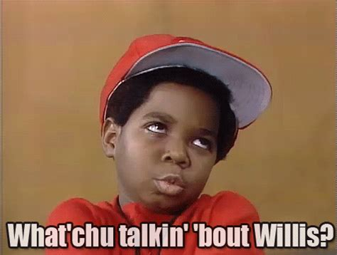 Whatcha Talkin Bout Willis Meme - gary coleman on tumblr