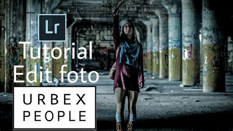 tutorial edit foto di lightroom tutorial edit foto urbex people di android basic adobe