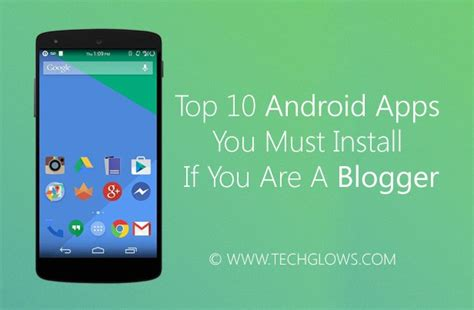 top 10 android apps you must install if you are a tech glows tech glows - 10 Android Apps You Must On Your Android Phone