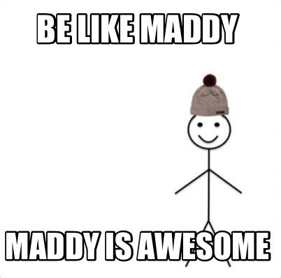 Memes About Being Awesome - meme creator be like maddy maddy is awesome meme