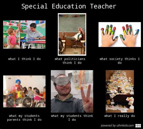 Education Memes - special education teacher what people think i do what i