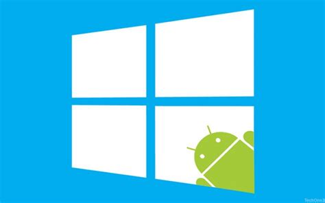 win for android windows 10 will be able to run android and ios apps talkandroid