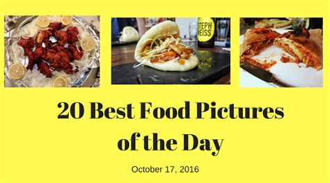 best food 2016 20 best food pictures of the day october 17 2016