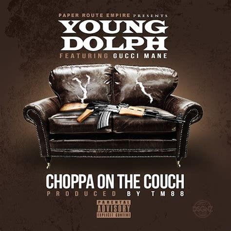 music on the couch new music young dolph ft gucci mane choppa on the couch