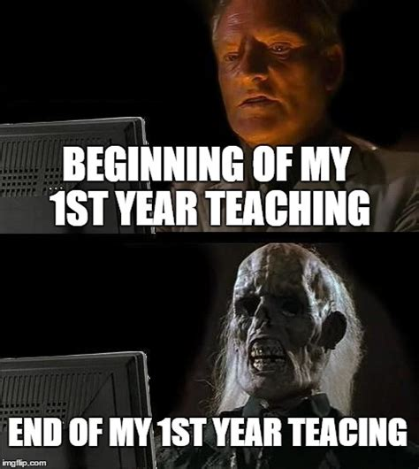 What Year Is This Meme - 1st year teachers imgflip