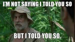 Told You So Meme - dale walking dead i m not saying i told you so but i