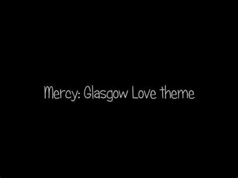 love themes youtube mercy cover glasgow love theme youtube