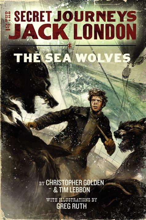 themes of jack london s books the sea wolves jack london book 2 tim lebbon horror
