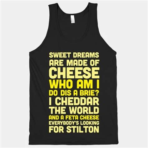 sweet dreams are made of these sweet dreams are made of cheese tank sweet dreams