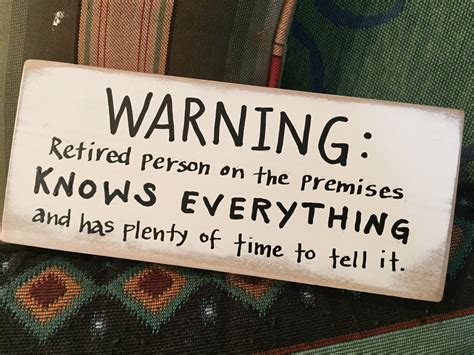 8 Ideas For After Retirement by Warning Retired Person On Premises Wooden Sign