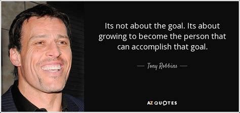 Its To Be Robbins tony robbins quote its not about the goal its about