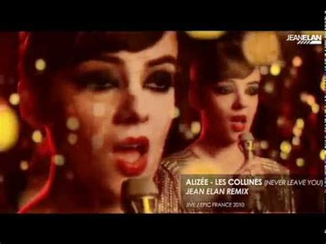 alizée les collines never leave you alizee les collines never leave you jean elan remix