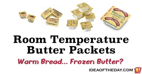 butter stored at room temperature room temperature butter packets in restaurants idea of the day a new idea each day some