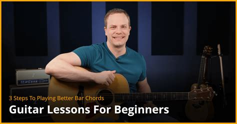 how to get better at bar chords 3 steps to better bar chords beginner guitar lesson