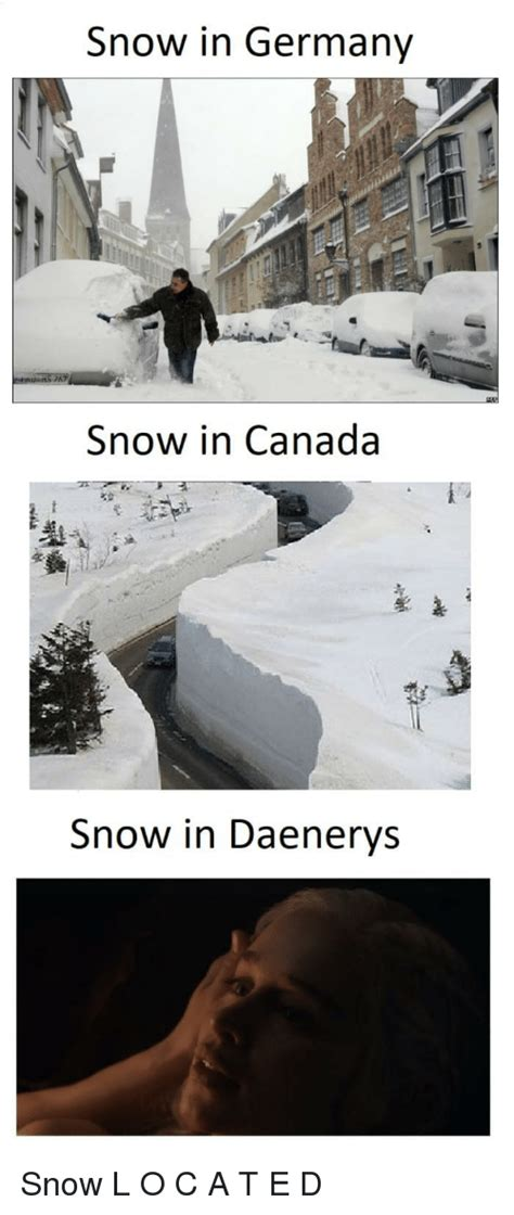 Canada Snow Meme - snow in germany snow in canada snow in daenerys game of