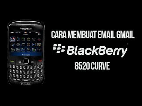 cara membuat email baru pada blackberry cara membuat email gmail pada blackberry 8520 curve youtube